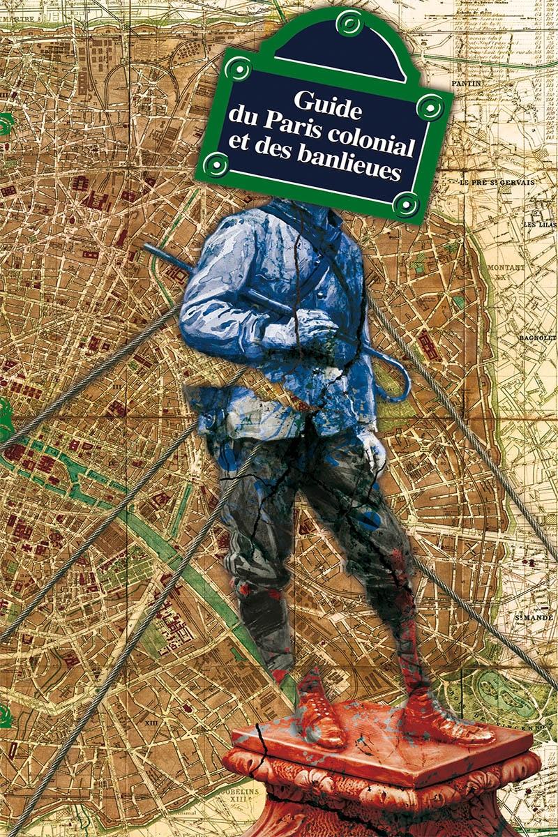 Guide du Paris colonial et des banlieues Arguments et mouvements