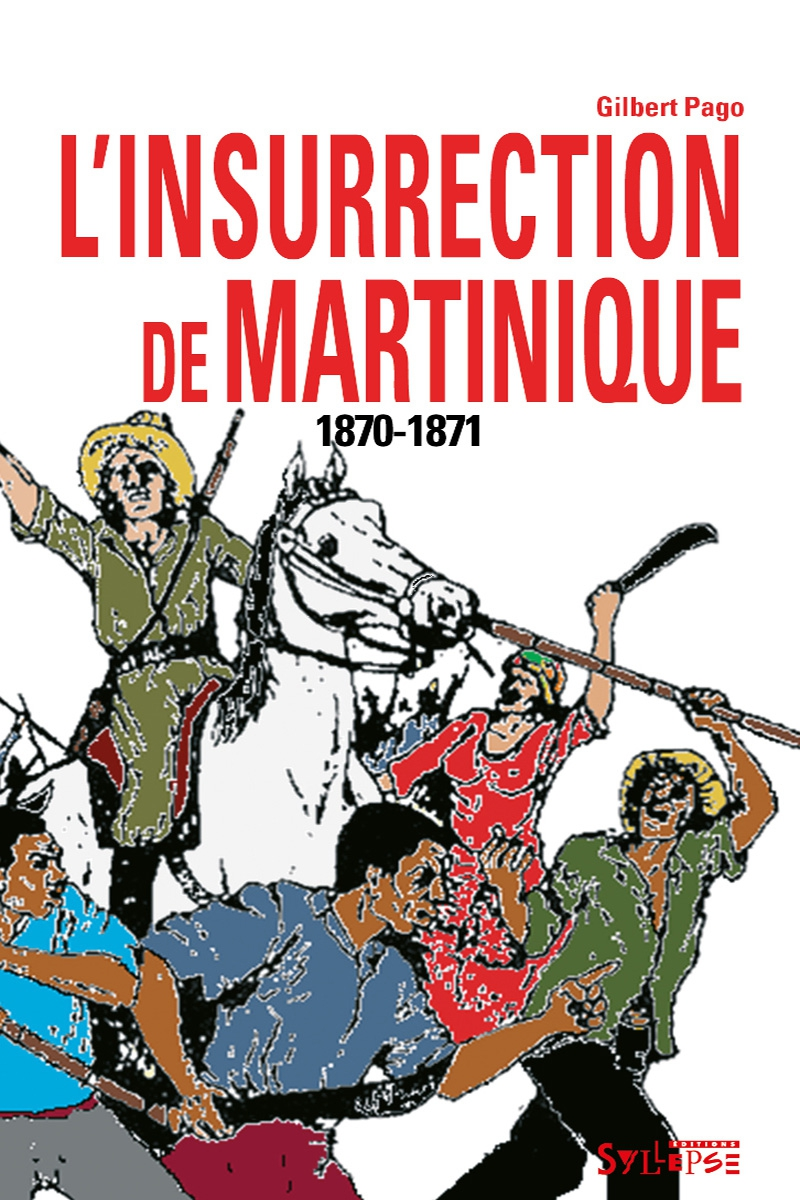 1870-1871. Insurrection à la Martinique Arguments et mouvements